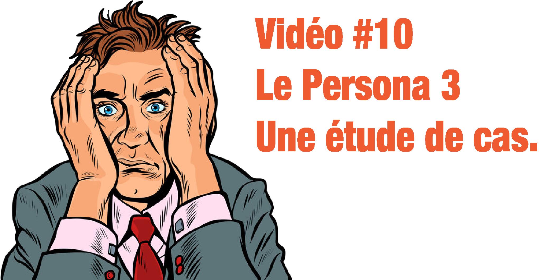 """Le Persona, troisième volet : le cas de """"Luc""""… Vidéo#10"""